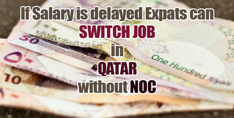 IF SALARY IS DELAYED EXPATS CAN SWITCH JOB IN QATAR WITHOUT NOC